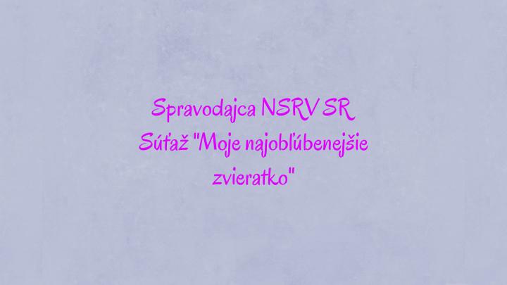 """Spravodajca NSRV – Súťaž """"Moje najobľúbenejšie zvieratko"""""""